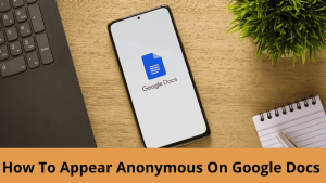 How To Appear Anonymous On Google Docs