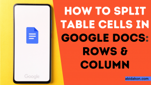 How To Split Table Cells In Google Docs Rows & Column
