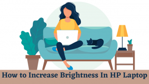 How to Increase Brightness In HP Laptop